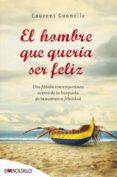 EL HOMBRE QUE QUERIA SER FELIZ - 9788415140009 - LAURENT GOUNELLE