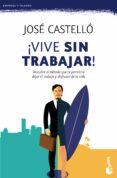 ¡VIVE SIN TRABAJAR! - 9788416253609 - JOSE CASTELLO
