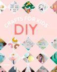 DIY CRAFTS FOR KIDS - 9788416500109 - VV.AA.