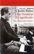 las fronteras del significado: tres charlas sobre musica-charles rosen-9788416748709