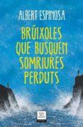 BRÚIXOLES QUE BUSQUEN SOMRIURES PERDUTS - 9788417627409 - ALBERT ESPINOSA