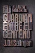 EL GUARDIAN ENTRE EL CENTENO - 9788420674209 - J.D. SALINGER