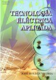 TECNOLOGIA ELECTRICA APLICADA - 9788428329309 - JOSE ROLDAN VILORIA
