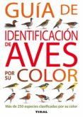 GUIA DE IDENTIFICACION DE AVES POR SU COLOR - 9788430572809 - VV.AA.
