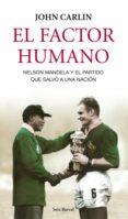 EL FACTOR HUMANO (INVICTUS) NELSON MANDELA Y EL PARTIDO QUE SALVO A UNA NACION - 9788432209109 - JOHN CARLIN