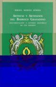 ARTISTAS Y ARTESANOS DEL BARROCO GRANADINO: DOCUMENTACION Y ESTUD IO HISTORICO DE LOS GREMIOS - 9788433827609 - BIBIANA MORENO ROMERA
