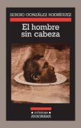 el hombre sin cabeza (ebook)-sergio gonzalez rodriguez-9788433932709
