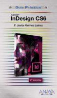 INDESIGN CS6 (GUIA PRACTICA) - 9788441532809 - F. JAVIER GOMEZ LAINEZ