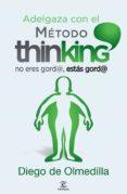 ADELGAZA CON EL METODO THINKING - 9788467024609 - DIEGO DE OLMEDILLA