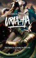 LAS ONCE VIDAS DE URIA-HA - 9788467592009 - PATRICIA GARCIA-ROJO CANTON