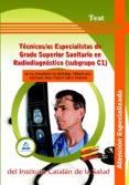 TECNICOS/AS ESPECIALISTAS DE GRADO SUPERIOR SANITARIO EN  RADIODI AGNOSTICO (SUBGRUPO C1) DE LOS HOSPITALES DE BELLVITGE, VILADECANS, GERMANS TRIAS I PUJOL I VALL D'HEBRON . TEST - 9788467639209 - VV.AA.