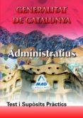 ADMINISTRATIUS DE LA GENERALITAT DE CATALUNYA. TEST I SUPOSITS PR ACTICS - 9788467652109 - VV.AA.