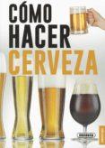 COMO HACER CERVEZA - 9788467750409 - VV.AA.