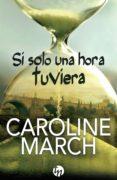SI SOLO UNA HORA TUVIERA - 9788468767109 - CAROLINE MARCH