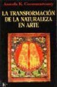 LA TRANSFORMACION DE LA NATURALEZA EN ARTE - 9788472453609 - ANANDA K. COOMARASWAMY