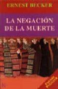LA NEGACION DE LA MUERTE (PREMIO PULITZER) - 9788472455009 - ERNEST BECKER