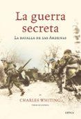 LA GUERRA SECRETA: LA BATALLA DE LAS ARDENAS - 9788474238709 - CHARLES WHITING