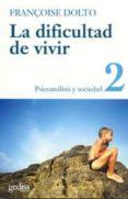 LA DIFICULTAD DE VIVIR (T.2.): PSICOANALISIS Y SOCIEDAD - 9788474321609 - FRANÇOISE DOLTO