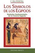 LOS SIMBOLOS DE LOS EGIPCIOS: SIMBOLOS FUNDAMENTALES DE LA CIENCI A SAGRADA - 9788477207009 - F. DU PORTAL