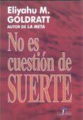 NO ES CUESTION DE SUERTE - 9788479782009 - ELIYAHU M. GOLDRATT