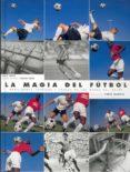 LA MAGIA DEL FUTBOL HABILIDADES TECNICAS Y TRUCOS DE LOS MAGOS DE L BALON - 9788480194709 - DAVID SMITH