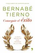 CONSEGUIR EL EXITO: COMO SACAR LO MEJOR DE TI MISMO - 9788484607809 - BERNABE TIERNO