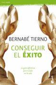 CONSEGUIR EL EXITO: COMO SACAR LO MEJOR DE TI MISMO - 9788484608509 - BERNABE TIERNO