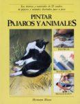 PINTAR PAJAROS Y ANIMALES: LAS TECNICAS Y MATERIALES DE 22 CUADRO S DE PAJAROS Y ANIMALES ILUSTRADAS PASO A PASO - 9788487756009 - PATRICIA MONAHAN