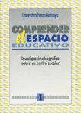 COMPRENDER EL ESPACIO EDUCATIVO: INVESTIGACION ETNOGRAFICA SOBRE UN CENTRO ESCOLAR - 9788487767609 - LAURENTINO HERAS MONTOYA