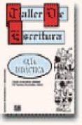 TALLER DE ESCRITURA. GUIA DIDACTICA - 9788489756809 - BELEN ARTUÑEDO GUILLEN