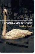 LA OSCURA VOZ DEL CISNE - 9788492799909 - ANGELINA GATELL