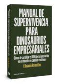 manual de supervivencia para dinosaurios empresariales: como desarrollar el adn de la innovacion  en un mundo en cambio       continuo-eduardo remolins-9788494660009