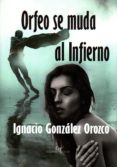 orfeo se muda al infierno-ignacio gonzalez orozco-9788494800009
