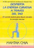 DESPIERTA LA ENERGIA CURATIVA A TRAVES DEL TAO: EL SECRETO TAOIST A PARA HACER CIRCULAR LA ENERGIA INTERNA - 9788495593009 - MANTAK CHIA