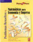 PROBLEMAS RESUELTOS DE MATEMATICAS PARA ECONOMIA Y EMPRESA (PASO A PASO) - 9788497321709 - RAQUEL GARRIDO ABIA