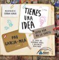TIENES UNA IDEA (PERO AUN NO LO SABES) - 9788497356909 - PAU GARCIA-MILA