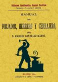 MANUAL DEL FORJADOR, HERRERO Y CERRAJERO (FACSIMIL) - 9788497614009 - MANUEL GONZALEZ MARTI