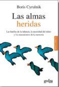 LAS ALMAS HERIDAS: LAS HUELLAS DE LA INFANCIA, LA NECESIDAD DEL RELATO Y LOS MECANISMOS DE LA MEMORIA - 9788497849609 - BORIS CYRULNIK