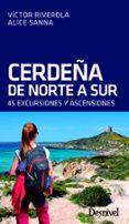 cerdeña de norte a sur: 45 excursiones y ascensiones-victor riverola-alice sanna-9788498294309