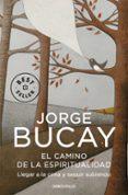 EL CAMINO DE LA ESPIRITUALIDAD: LLEGAR A LA CIMA Y SEGUIR SUBIEND O - 9788499087009 - JORGE BUCAY