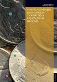 INVESTIGACION SOBRE LA NATURALEZA Y CAUSAS DE LA RIQUEZA DE LAS NACIONES - 9789681602109 - ADAM SMITH