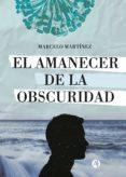 Bookworm gratis descargar la versión completa EL AMANECER DE LA OBSCURIDAD (Literatura española) 9789878703909 de MARCELO MARTINEZ FB2 RTF MOBI