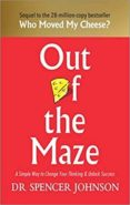 OUT OF THE MAZE: A SIMPLE WAY TO CHANGE YOUR THINKING & UNLOCK SUCCESS - 9781785042119 - SPENCER JOHNSON