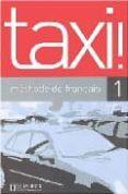 TAXI 1 (METHODE DE FRANÇAIS) - 9782011554819 - GUY CAPELLE