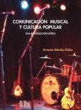 COMUNICACION MUSICAL Y CULTURA POPULAR - 9788416556519 - ANTONIO MENDEZ RUBIO