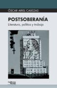 POSTSOBERANIA: LITERATURA, POLITICA Y TRABAJO - 9788417134419 - OSCAR ARIEL CABEZAS