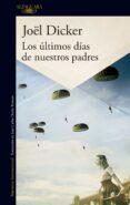 LOS ÚLTIMOS DÍAS DE NUESTROS PADRES - 9788420417219 - JOËL DICKER