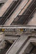 MADRID EN GUERRA: LA CIUDAD CLANDESTINA, 1936-1939 (2ª ED.) - 9788420647319 - JAVIER CERVERA