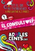 ADOLESCENTS. EL CONSULTORI: EL QUE NO T ATREVEIXES A PREGUNTAR ALS PARES - 9788424655419 - VV.AA.