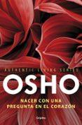 NACER CON UNA PREGUNTA EN EL CORAZON (AUTHENTIC LIVING SERIES 3) - 9788425352119 - OSHO